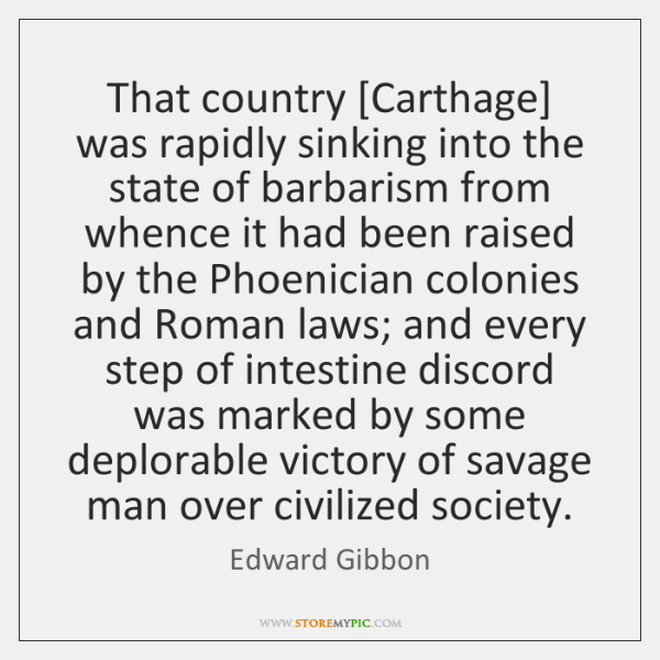That country [Carthage] was rapidly sinking into the state of barbarism from ...