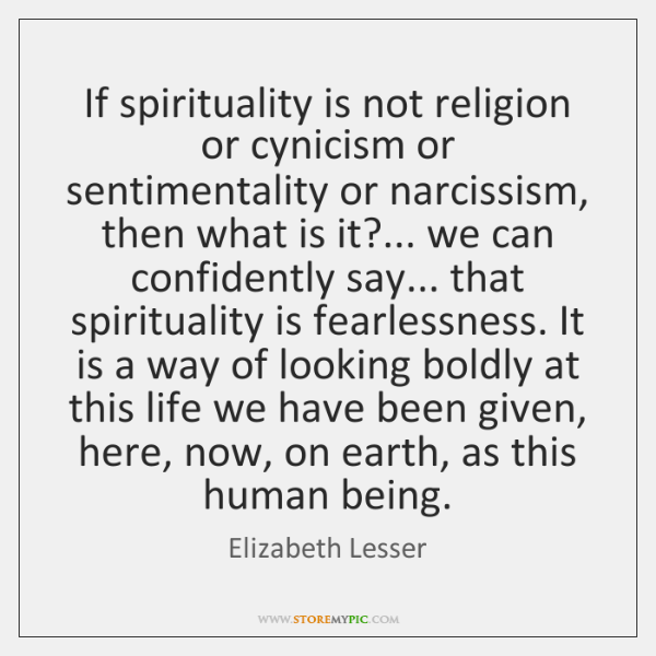 If spirituality is not religion or cynicism or