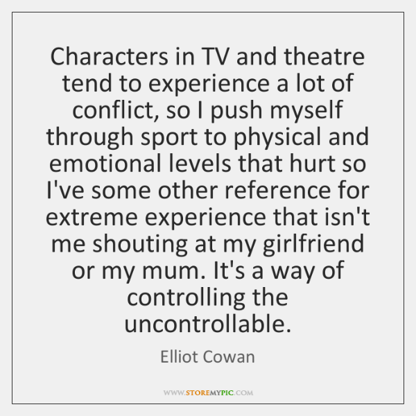 Characters in TV and theatre tend to experience a lot of conflict, ...