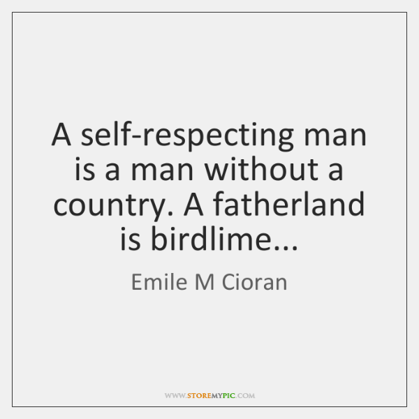 A Self Respecting Man Is A Man Without A Country A Fatherland Is