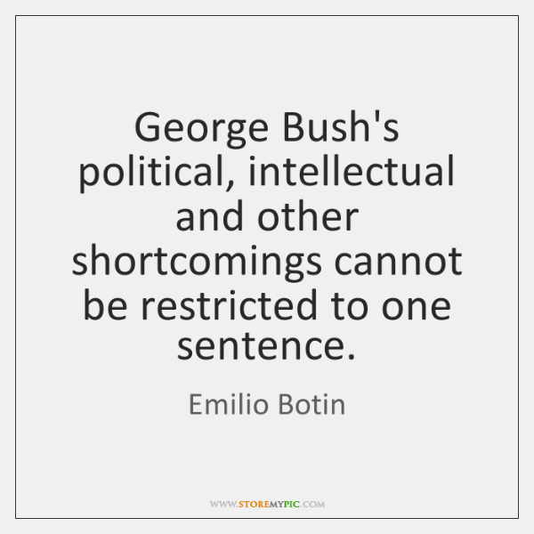 George Bush's political, intellectual and other shortcomings cannot be restricted to one ...
