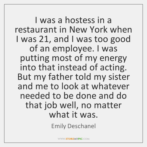 I was a hostess in a restaurant in New York when I ...