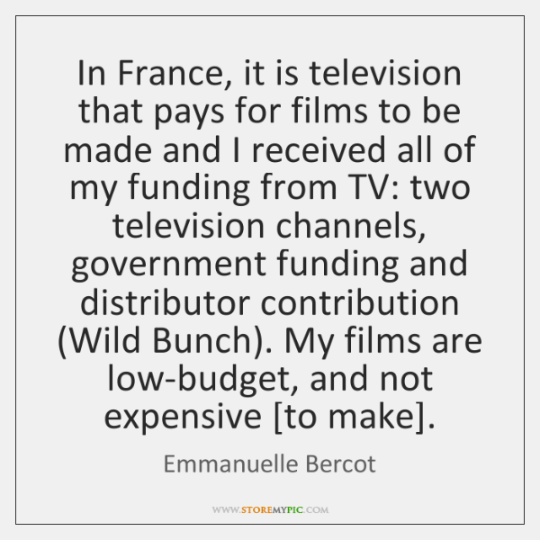 In France, it is television that pays for films to be made ...