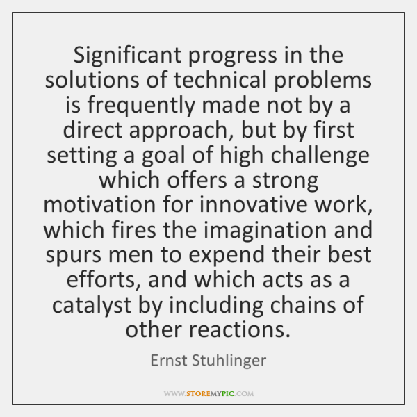 Significant progress in the solutions of technical problems is frequently made not ...