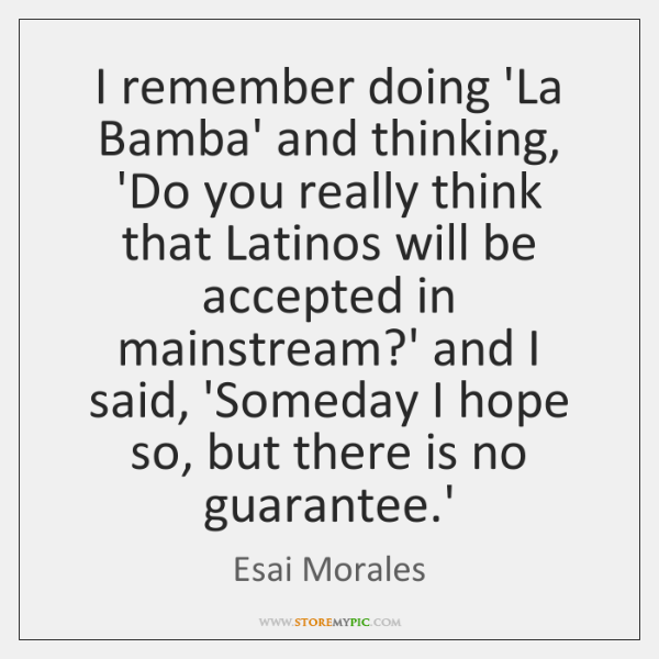 I Remember Doing La Bamba And Thinking Do You Really Think That