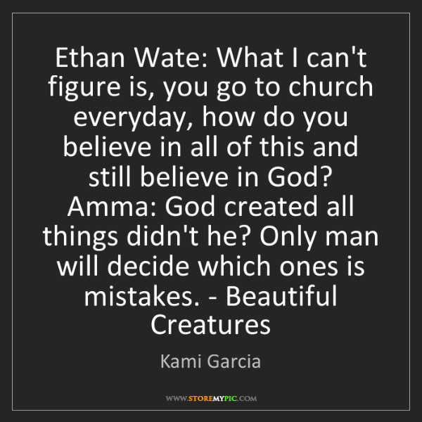 Kami Garcia: Ethan Wate: What I can't figure is, you go to church...