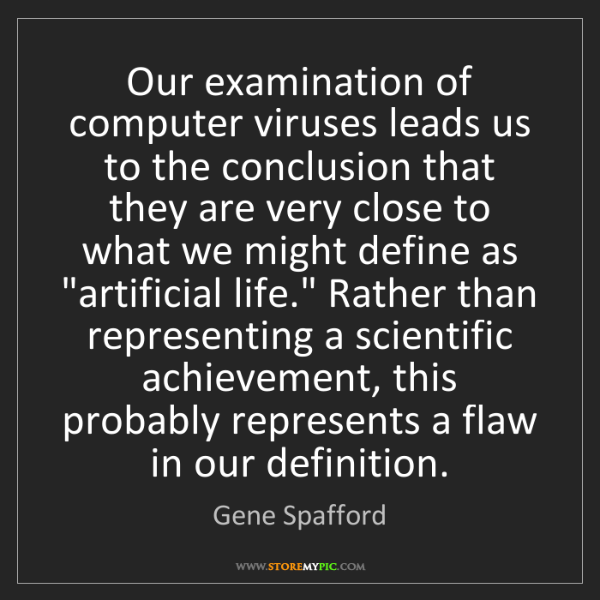 Gene Spafford: Our examination of computer viruses leads us to the conclusion...