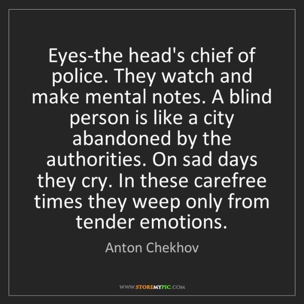 Anton Chekhov: Eyes-the head's chief of police. They watch and make...