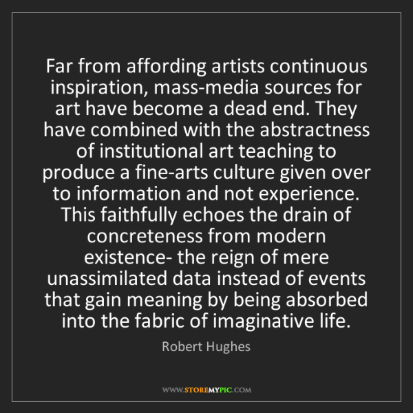 Robert Hughes: Far from affording artists continuous inspiration, mass-media...