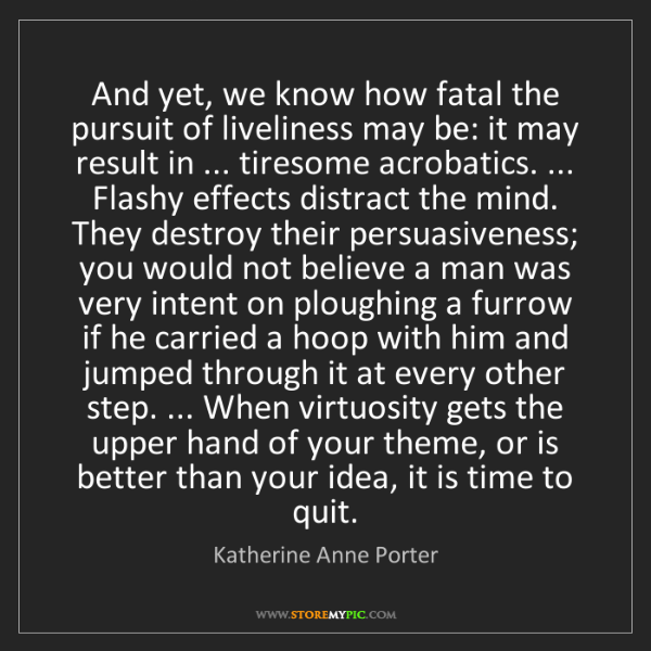 Katherine Anne Porter: And yet, we know how fatal the pursuit of liveliness...