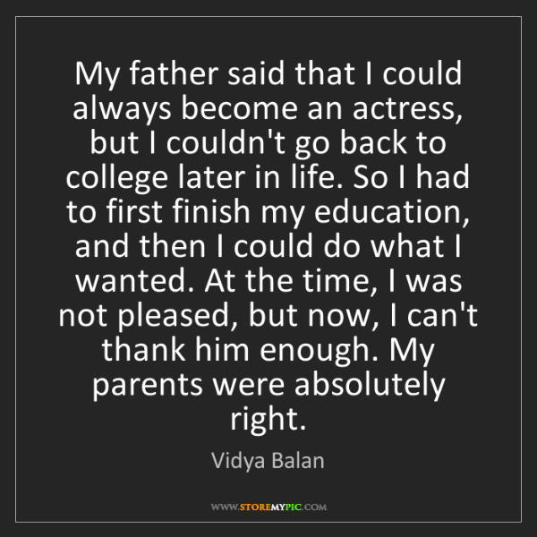 Vidya Balan: My father said that I could always become an actress,...
