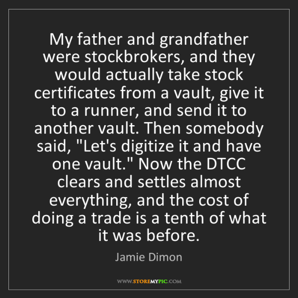 Jamie Dimon: My father and grandfather were stockbrokers, and they...