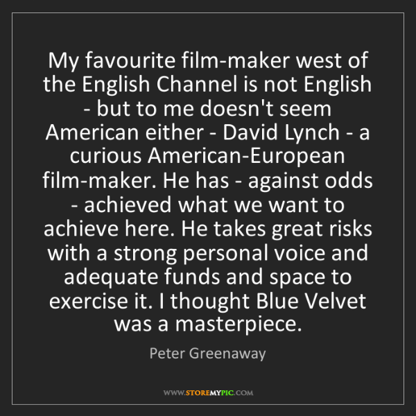 Peter Greenaway: My favourite film-maker west of the English Channel is...