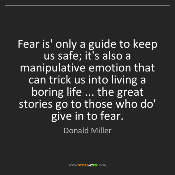 Donald Miller: Fear is' only a guide to keep us safe; it's also a manipulative...
