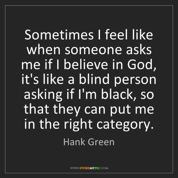Hank Green: Sometimes I feel like when someone asks me if I believe...