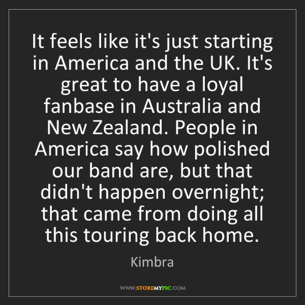 Kimbra: It feels like it's just starting in America and the UK....