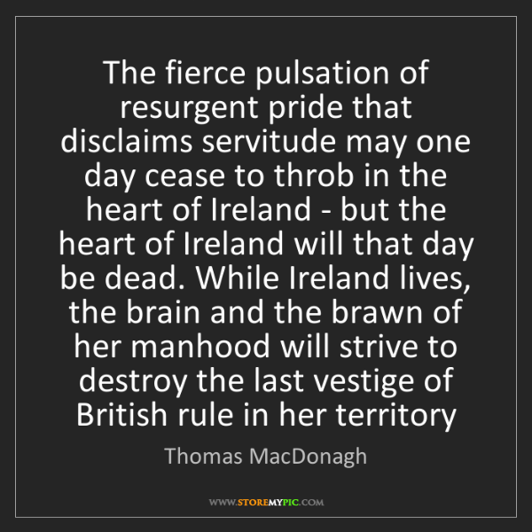 Thomas MacDonagh: The fierce pulsation of resurgent pride that disclaims...
