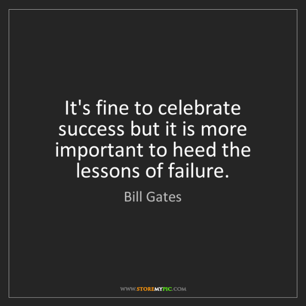 Bill Gates: It's fine to celebrate success but it is more important...
