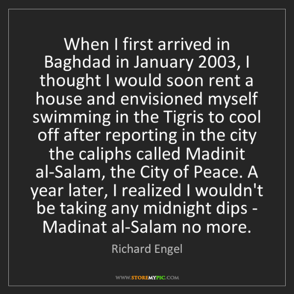 Richard Engel: When I first arrived in Baghdad in January 2003, I thought...