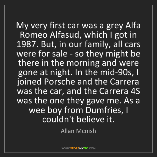 Allan Mcnish: My very first car was a grey Alfa Romeo Alfasud, which...