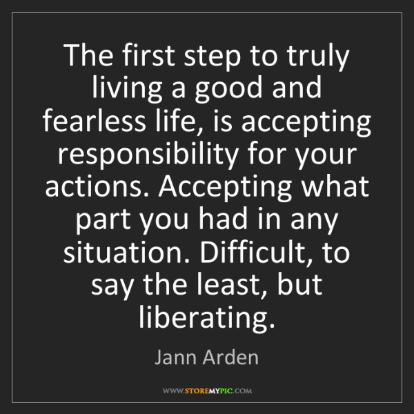 Jann Arden: The first step to truly living a good and fearless life,...