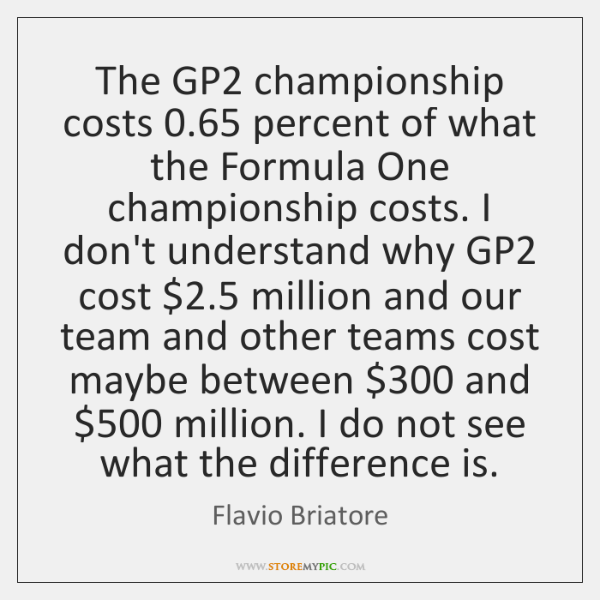The GP2 championship costs 0.65 percent of what the Formula One championship costs. ...