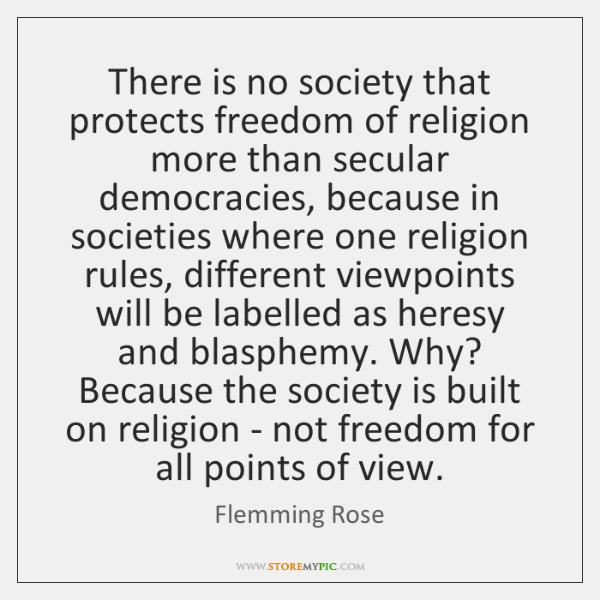 There is no society that protects freedom of religion more than secular ...