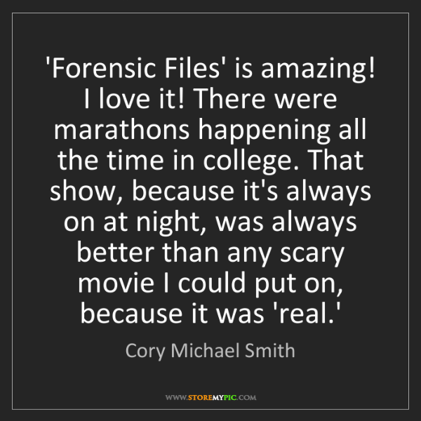 Cory Michael Smith: 'Forensic Files' is amazing! I love it! There were marathons...