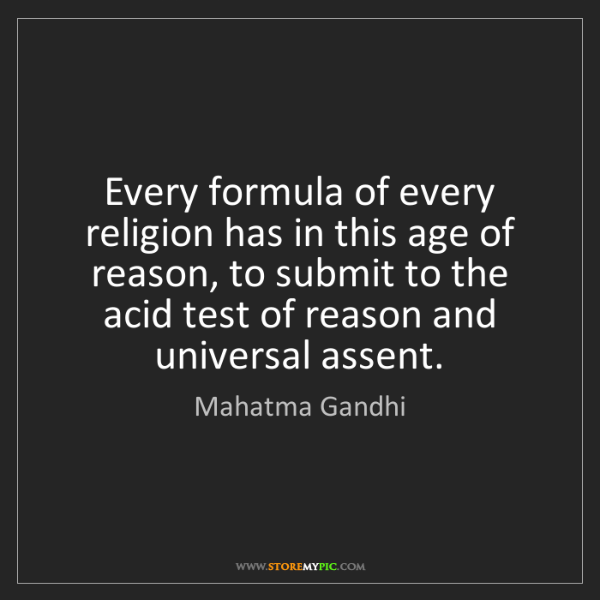 Mahatma Gandhi: Every formula of every religion has in this age of reason,...