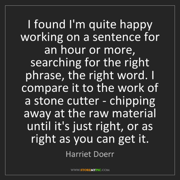 Harriet Doerr: I found I'm quite happy working on a sentence for an...
