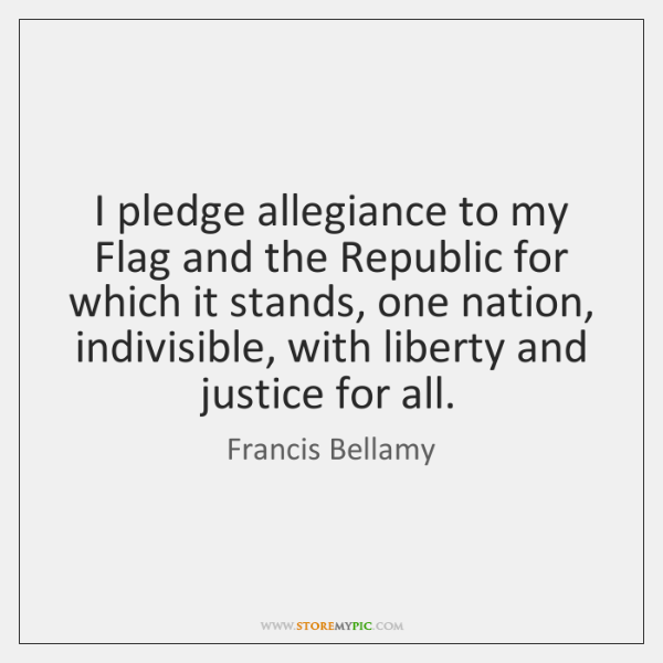 I pledge allegiance to my Flag and the Republic for which it ...