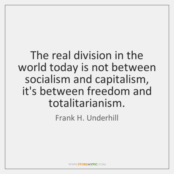 The real division in the world today is not between socialism and ...
