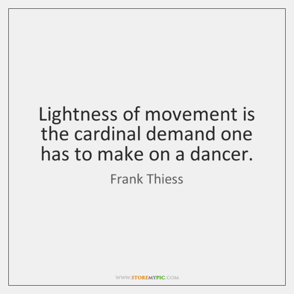 Lightness of movement is the cardinal demand one has to make on ...