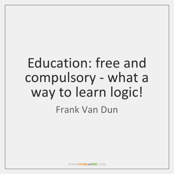 Education: free and compulsory - what a way to learn logic!