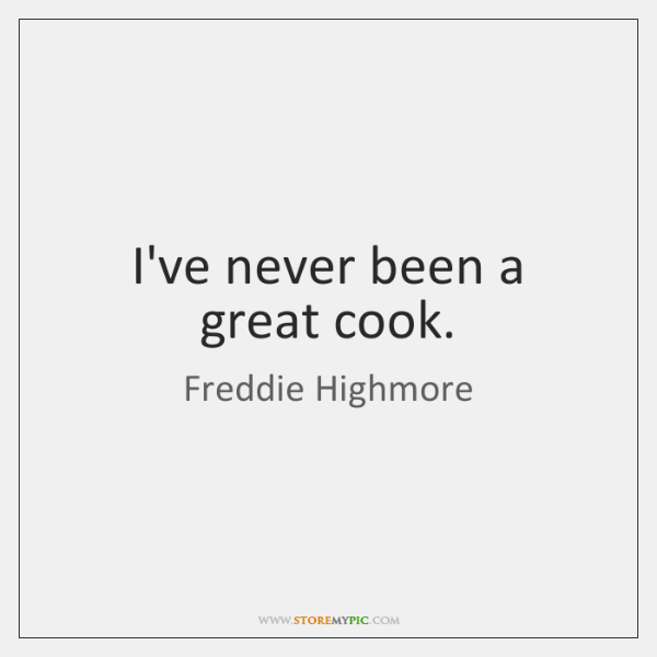 I've never been a great cook.