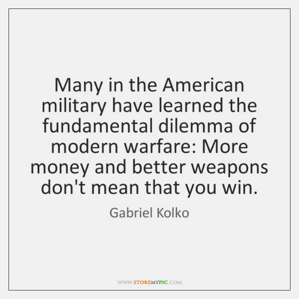 Many in the American military have learned the fundamental dilemma of modern ...