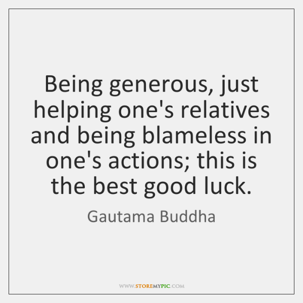 Being generous, just helping one's relatives and being blameless in one's actions; ...