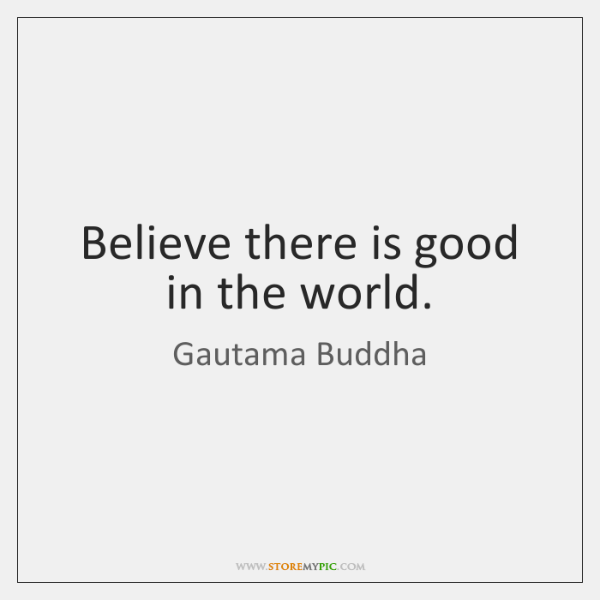 Believe There Is Good In The World Storemypic