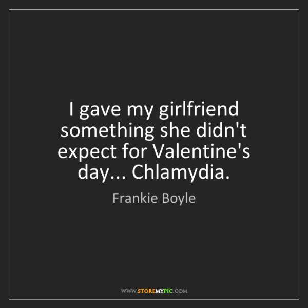 Frankie Boyle: I gave my girlfriend something she didn't expect for...
