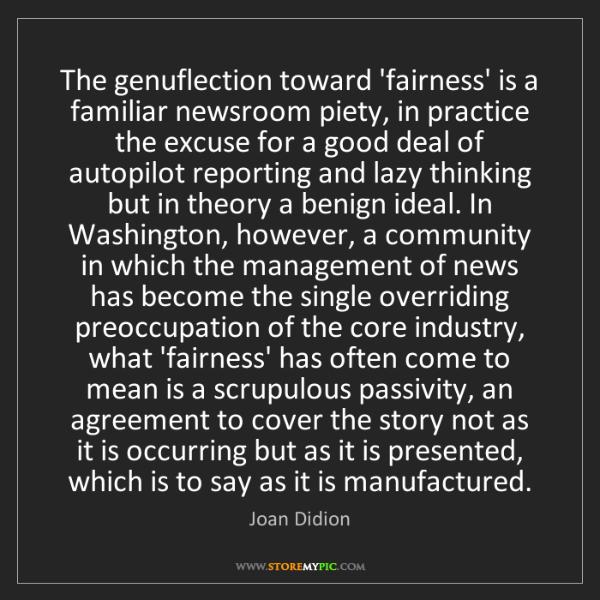 Joan Didion: The genuflection toward 'fairness' is a familiar newsroom...