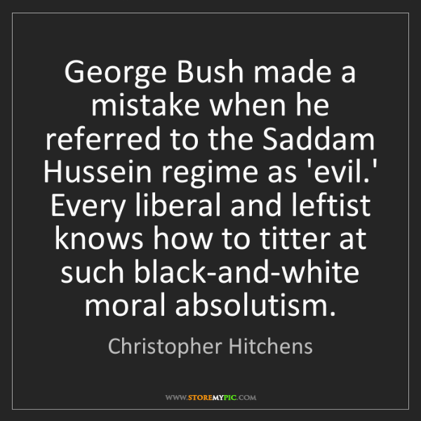 Christopher Hitchens: George Bush made a mistake when he referred to the Saddam...