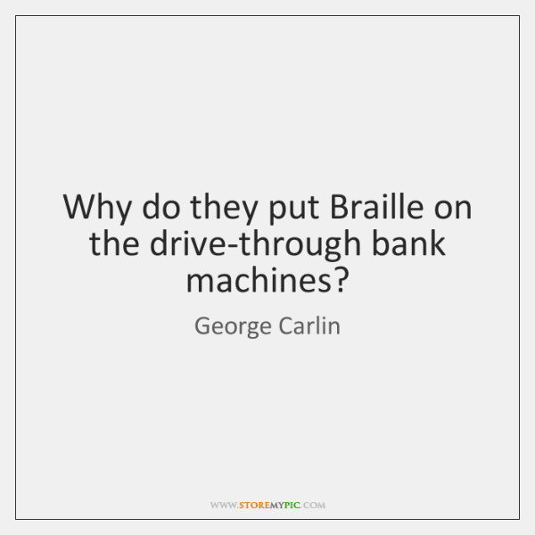 Why do they put Braille on the drive-through bank machines?