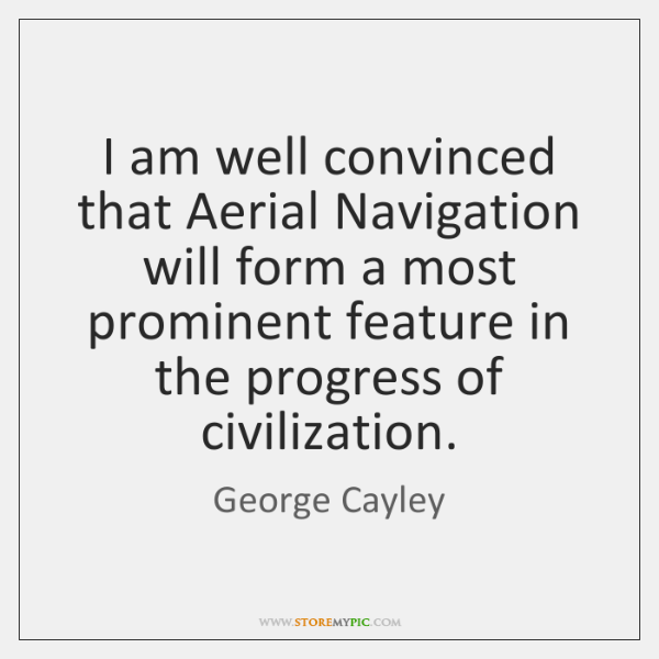 I am well convinced that Aerial Navigation will form a most prominent ...