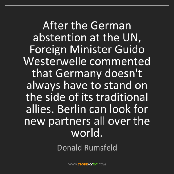 Donald Rumsfeld: After the German abstention at the UN, Foreign Minister...