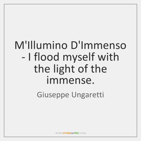 M'Illumino D'Immenso - I flood myself with the light of the immense.