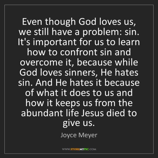 Joyce Meyer: Even though God loves us, we still have a problem: sin....