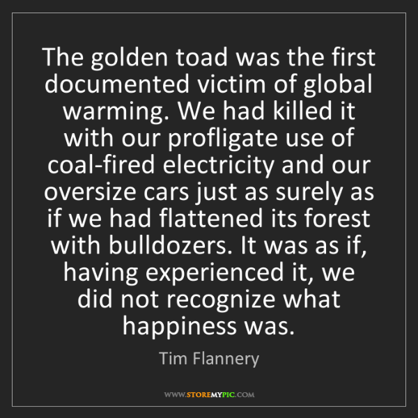 Tim Flannery: The golden toad was the first documented victim of global...