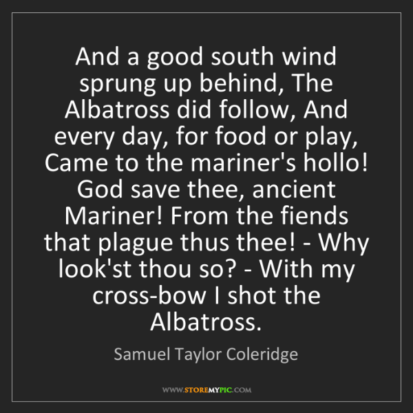 Samuel Taylor Coleridge: And a good south wind sprung up behind, The Albatross...
