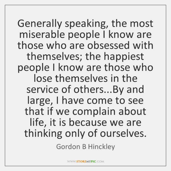 Generally Speaking The Most Miserable People I Know Are Those Who