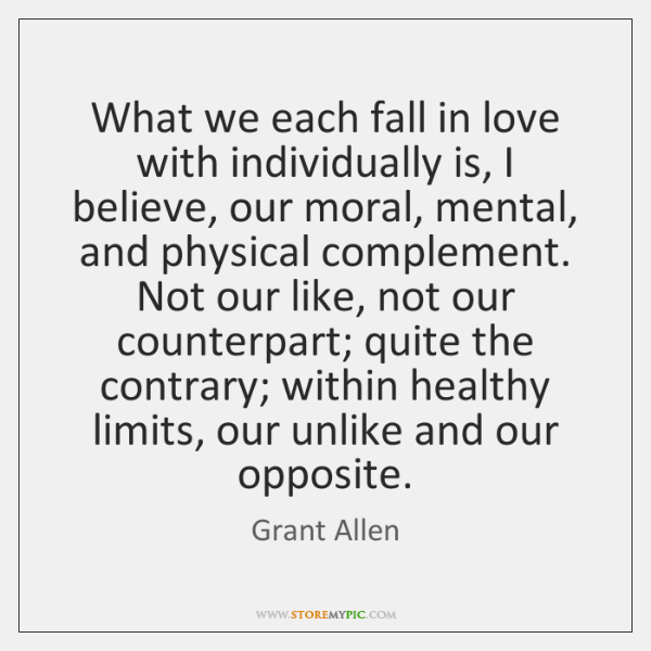 What we each fall in love with individually is, I believe, our ...